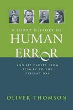 A Short History of Human Error : From 3, 000 BC to the Present Day - Oliver Thomson