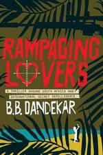 Rampaging Lovers : A Thriller Around South Africa & International Secret Intelligence - B. B. Dandekar