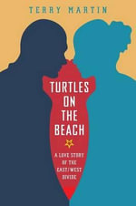 Turtles on the Beach : A Love Story of the East/West Divide - Terry Martin