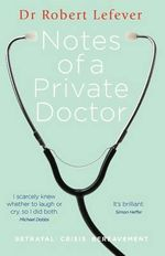Notes of a Private Doctor - Robert Lefever