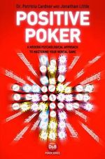 Positive Poker : A Modern Psychological Approach to Mastering Your Mental Game - Patricia Cardner