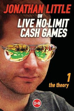 Jonathan Little on Live No-Limit Cash Games : The Theory Vol.1 - Jonathan Little