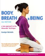Body, Breath and Being : a New Guide to the Alexander Technique - Carolyn Nicholls