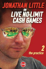 Jonathan Little on Live No-Limit Cash Games: Volume 2 : The Practice - Jonathan Little