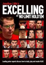 Jonathan Little's Excelling at No-Limit Hold'em : Leading Poker Experts Discuss How to Study, Play and Master Nlhe - Jonathan Little