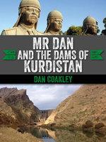 Mr Dan and the Dams of Kurdistan : A Cork Man in Saddam's Iraq - Dan Coakley