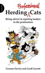 Herding Professional Cats : Being Advice to Aspiring Leaders in the Professions - Graeme John Davies