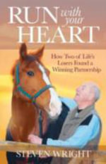 Run with Your Heart : How Two of Life's Losers Found a Winning Partnership - Steven Wright