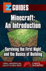 Getting Started with Minecraft : An Introduction, Surviving the First Night and the Basics of Building - CheatsUnlimited