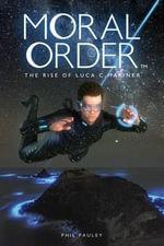 Moral Order : The Rise of Luca C. Mariner - Phil Pauley