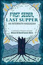 First Seder, Last Supper : An Interfaith Haggadah - David Lewis Stein