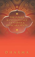 The Power & Intelligence of Karma & Reincarnation - Dharma