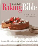The Baking Bible : Over 200 Triple-Tested Recipes That You'll Want to Make Again and Again - Annie Bell