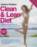 Clean & Lean Diet : The Global Bestseller on Achieving Your Perfect Body - James Duigan