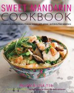 Sweet Mandarin Cookbook : Classic and Contemporary Chinese Recipes with Gluten- And Dairy-Free Variations - Helen Tse