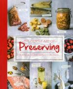 The Gentle Art of Preserving : Pickling, Smoking, Freezing, Drying, Curing, Fermenting, Bottling, Canning, and Making Jams, Jellies and Cordials - Katie Caldesi