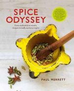 Spice Odyssey : From Asafoetida to Wasabi, Recipes to Excite & Inspire - Paul Merrett
