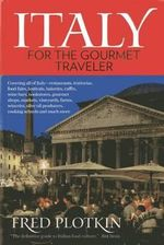 Italy for the Gourmet Traveler : Covering All of Italy - Plotkin Fred