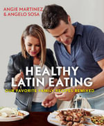 Healthy Latin Eating : Our Favorite Family Recipes Remixed - Angie Martinez