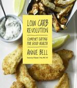 Low Carb Revolution Comfort Eating for Good Health : Comfort Eating for Good Health - Annie Bell