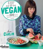 Keep It Vegan : Over 100 Simple, Healthy & Delicious Dishes - Aine Carlin