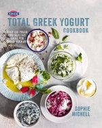 Fage(r) Total Greek Yogurt Cookbook : Over 120 Fresh and Healthy Ideas for Greek Yogurt - Sophie Michell