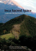 Inca Sacred Space : Landscape, Site and Symbol in the Andes