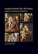 European Paintings 15th-18th Century : Copying, Replicating and Emulating
