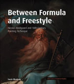 Between Formula and Freestyle : Nicolai Abildgaard and 18th Century Painting Technique - Troels Filtenborg