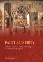 Paint and Piety : Collected Essays on Medieval Painting and Polychrome Sculpture