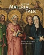Let the Material Talk : Technology of Late-Medieval Cologne Panel Painting