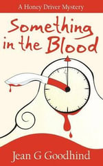 Something in the Blood : A Honey Driver Murder Mystery - Jean G. Goodhind
