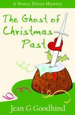 The Ghost of Christmas Past : A Honey Driver Murder Mystery - Jean G. Goodhind