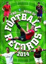 The Vision Book of Football Records 2014 : Exploring and Understanding Different Styles of Yo... - Clive Batty