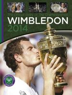 Wimbledon 2014 : The Official Story of the Championships - Bob Martin