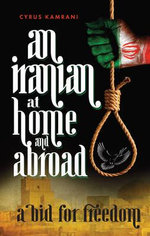 An Iranian at Home and Abroad : A Bid for Freedom - Cyrus Kamrani