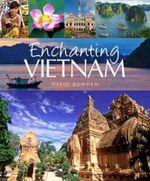 Enchanting Vietnam : Enchanting Asia Series : Number 20 - David Bowden