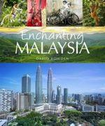 Enchanting Malaysia : Enchanting Asia - David Bowden