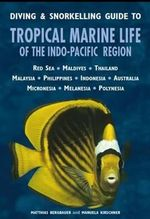 Diving & Snorkelling Guide to Tropical Marine Life of the Indo-Pacific - Matthias Bergbauer