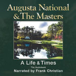 Augusta National and the Masters : The Life and Times - Frank Christian