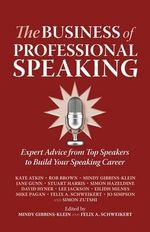 The Business of Professional Speaking : Expert Advice from Top Speakers to Build Your Speaking Career - Rob Brown