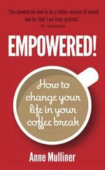 Empowered : How to change your life in your coffee break - Anne Mulliner