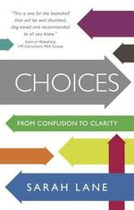 Choices : From confusion to clarity - Sarah Lane