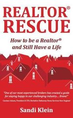 Realtor Rescue : How to be a Realtor and Still Have a Life - Sandi Klein