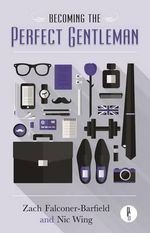 Becoming the Perfect Gentleman - Zach Falconer-Barfield