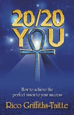 20/20 You : How to Achieve the Perfect Vision to Your Success - Rico Griffiths-Taitte
