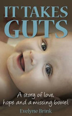 It Takes Guts : A Story of Love, Hope and a Missing Bowel - Evelyne Brink