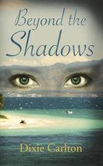 Beyond the Shadows - Dixie Carlton