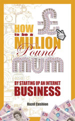 How To Be a Million Pound Mum : By Setting Up An Internet Business - Hazel Cushion