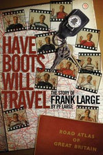 Have Boots Will Travel : Football's Happy Wanderer Frank Large - Paul Large